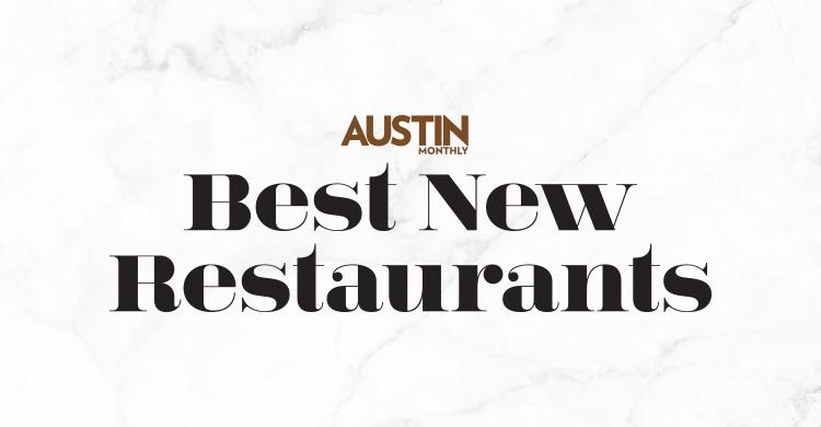 Austin Monthly S Best New Restaurants Austin Monthly Magazine